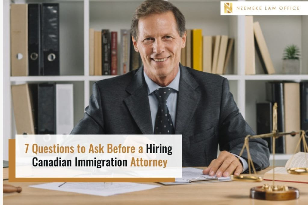 7 Questions to Ask Before a Hiring Canadian Immigration Attorney